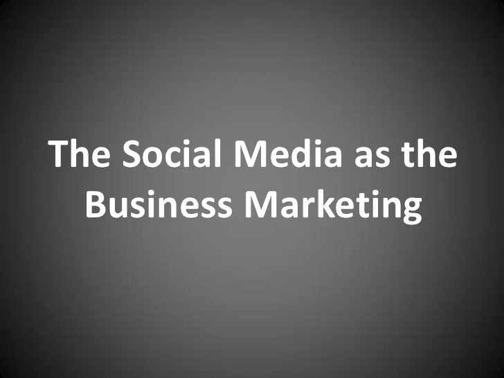 The Social Media as the  Business Marketing