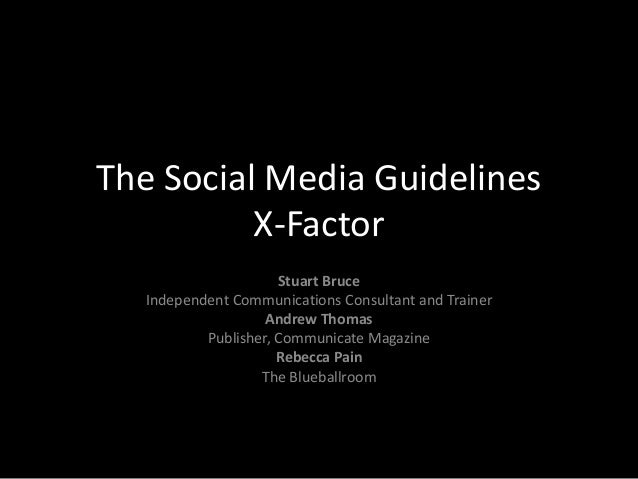 The Social Media Guidelines          X-Factor                     Stuart Bruce  Independent Communications Consultant and ...