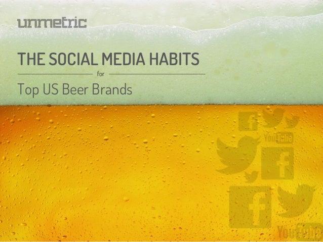 THE SOCIAL MEDIA HABITS Top US Beer Brands