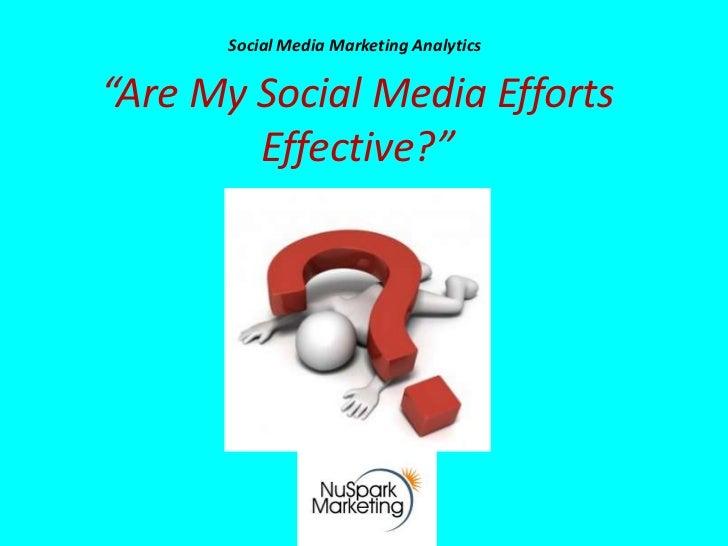 "Social Media Marketing Analytics""Are My Social Media Efforts        Effective?"""