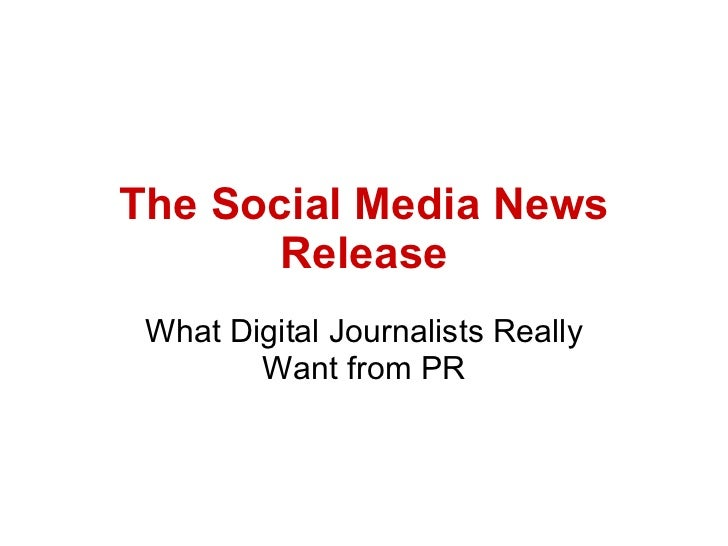 The Social Media News Release What Digital Journalists Really Want from PR