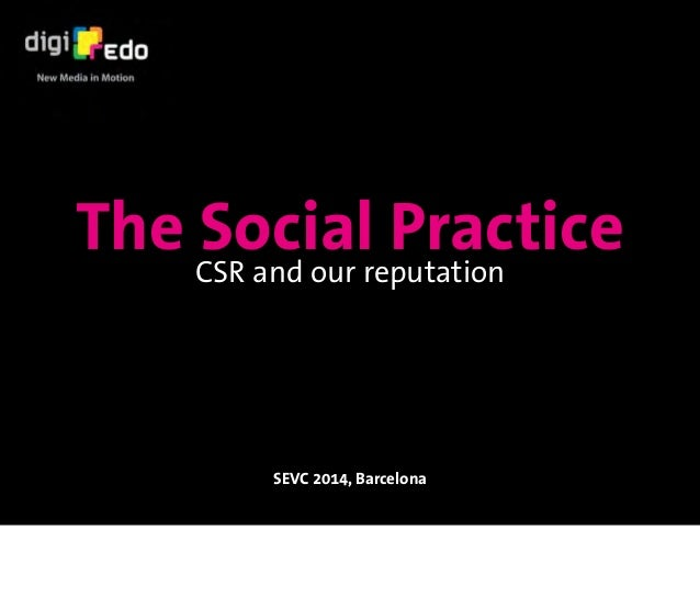 The Social Practice SEVC 2014, Barcelona CSR and our reputation