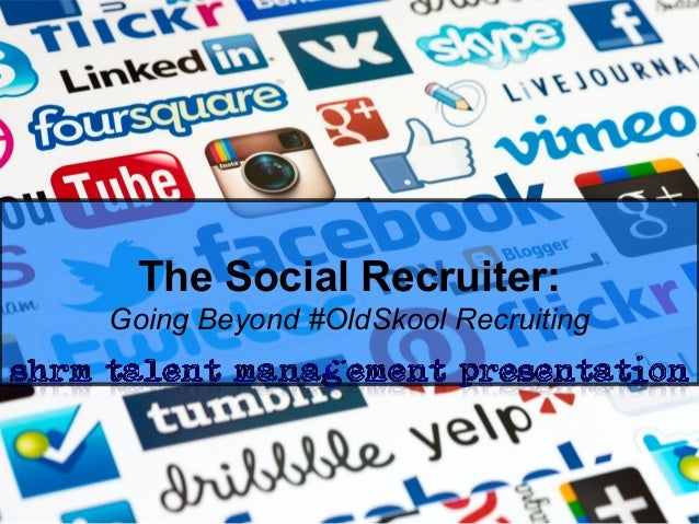 The Social Recruiter:Going Beyond #OldSkool Recruiting