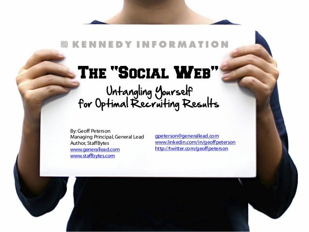 """The """"Social Web"""" Untangling Yourself for Optimal Recruiting Results By:Geoff Peterson Managing Principal, General Lead Aut..."""