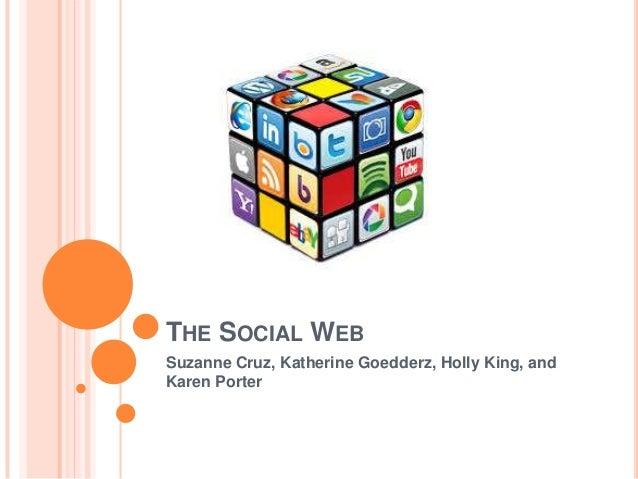 THE SOCIAL WEB Suzanne Cruz, Katherine Goedderz, Holly King, and Karen Porter