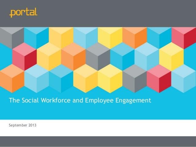 T +44 (0)1344 386000   E hello@chooseportal.com September 2013 The Social Workforce and Employee Engagement