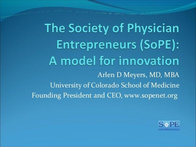 Arlen D Meyers, MD, MBA University of Colorado School of Medicine Founding President and CEO, www.sopenet.org