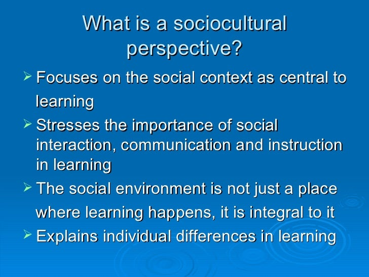 socio cultural Sociocultural theory was created by lev vygotsky as a response to behaviorism the main idea of the theory is that the ways people interact with others and the.