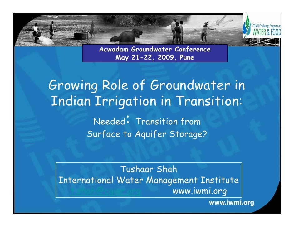 Acwadam Groundwater Conference              May 21-22, 2009, Pune    Growing Role of Groundwater in Indian Irrigation in T...