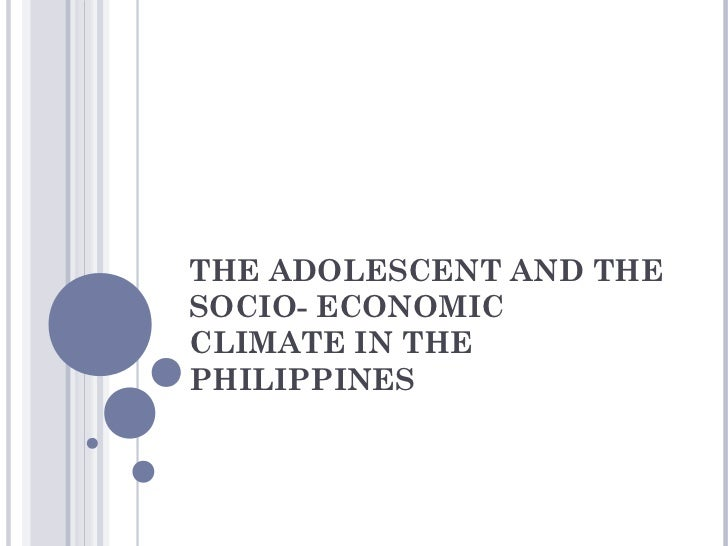 THE ADOLESCENT AND THESOCIO- ECONOMICCLIMATE IN THEPHILIPPINES