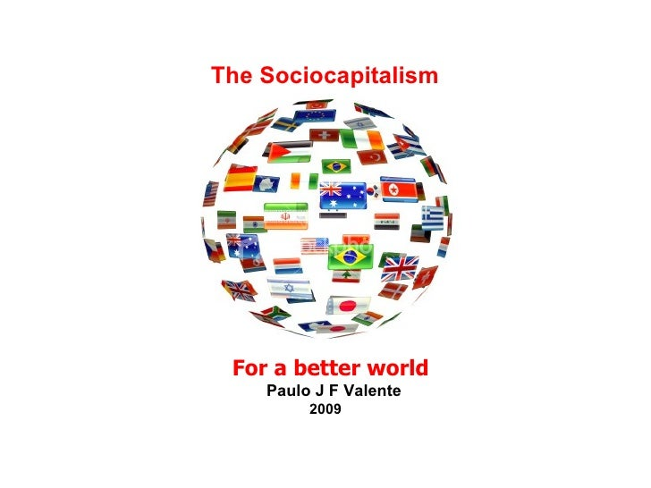 The Sociocapitalism For a better world Paulo J F Valente 2009
