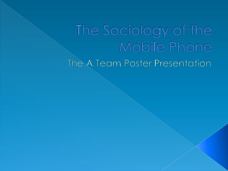 The Sociology of the Mobile Phone<br />The A Team Poster Presentation<br />