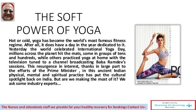 THE SOFT POWER OF YOGA Hot or cold, yoga has become the world's most famous fitness regime. After all, it does have a day ...