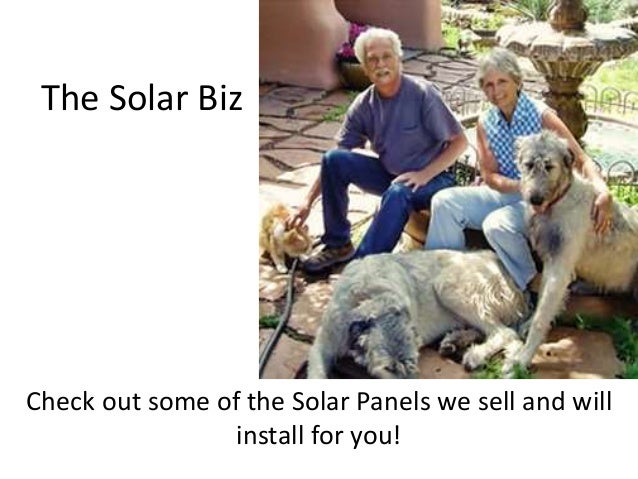 The Solar Biz Check out some of the Solar Panels we sell and will install for you!