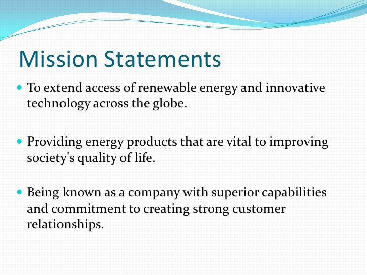 Mission Statements<br />To extend access of renewable energy and innovative technology across the globe.<br />Providing en...