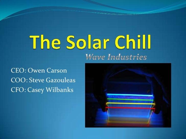 The Solar Chill<br />CEO: Owen Carson<br />COO: Steve Gazouleas<br />CFO: Casey Wilbanks<br />Wave Industries<br />