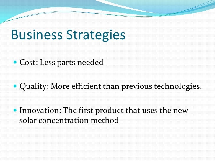 Business Strategies<br />Cost: Less parts needed<br />Quality: More efficient than previous technologies.<br />Innovation:...