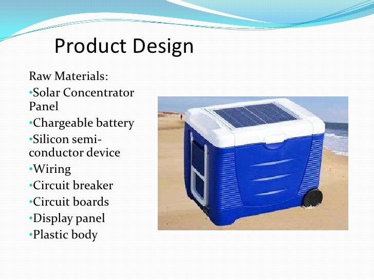 Product Design<br />Raw Materials:<br /><ul><li>Solar Concentrator Panel