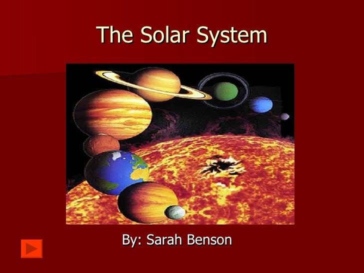 The Solar System <ul><li>By: Sarah Benson </li></ul>
