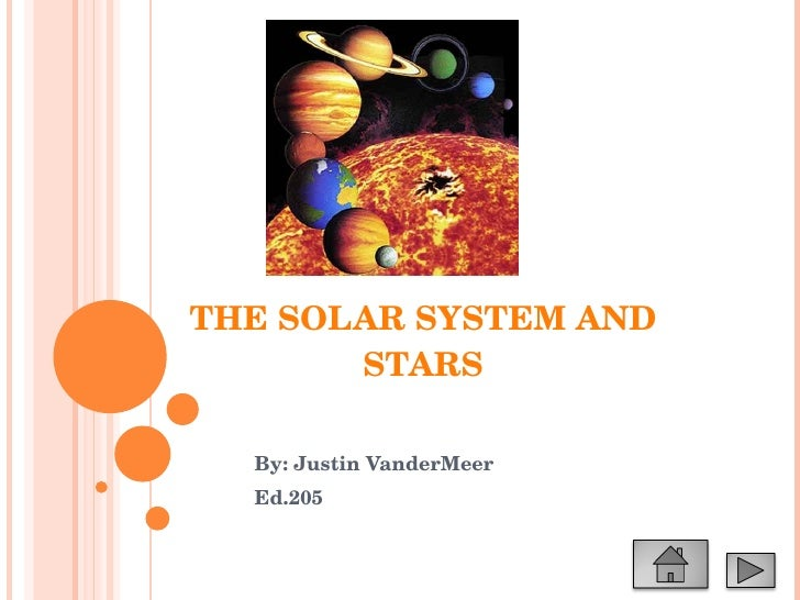 THE SOLAR SYSTEM AND STARS By: Justin VanderMeer Ed.205