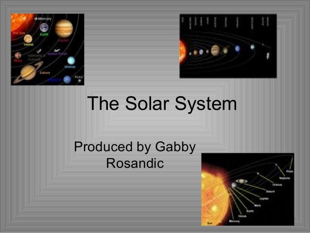 The Solar System Produced by Gabby Rosandic