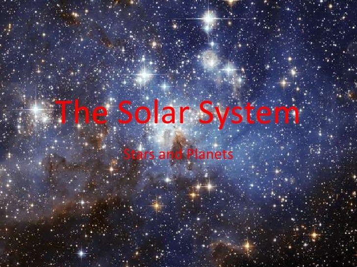 The Solar System     Stars and Planets