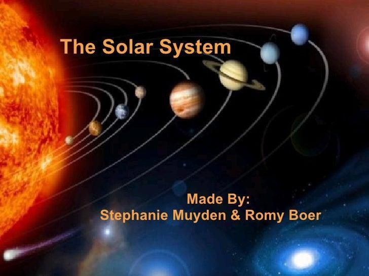 The Solar System   Made By: Stephanie Muyden & Romy Boer