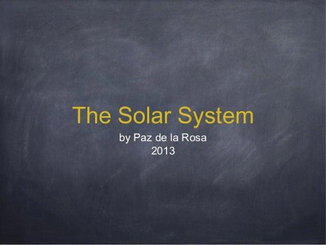 The Solar System by Paz de la Rosa 2013