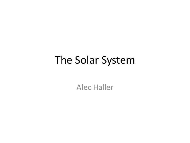 The Solar System<br />Alec Haller<br />