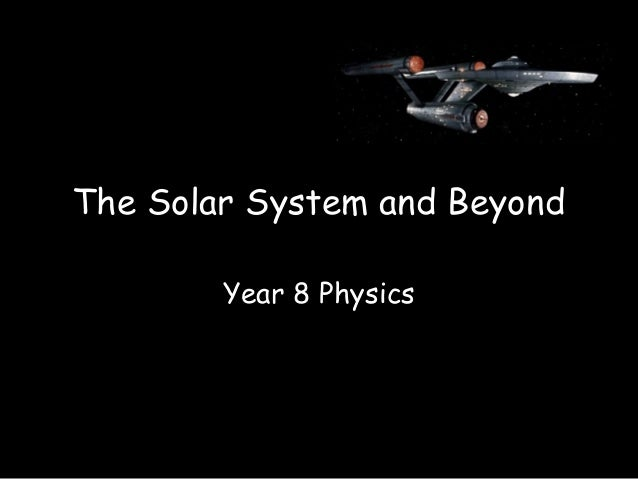 The Solar System and Beyond        Year 8 Physics