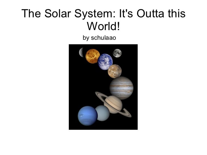 The Solar System: It's Outta this World! by schulaao