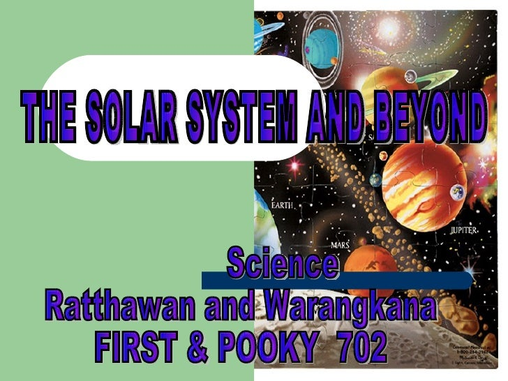 THE SOLAR SYSTEM AND BEYOND Science Ratthawan and Warangkana FIRST & POOKY  702
