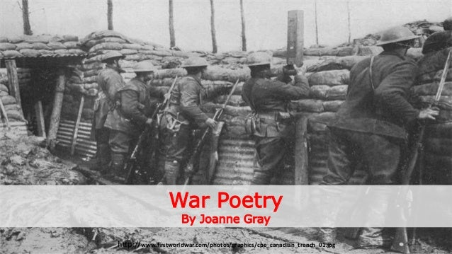 War Poetry By Joanne Gray http://www.firstworldwar.com/photos/graphics/cpe_canadian_trench_01.jpg