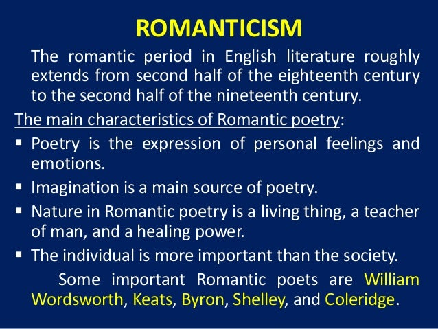 romanticism in english literature of the Characteristics of romantic literature romanticism saw a shift from faith in reason to faith in the senses, feelings, and imagination a shift from interest in urban society to an interest in the rural and natural.