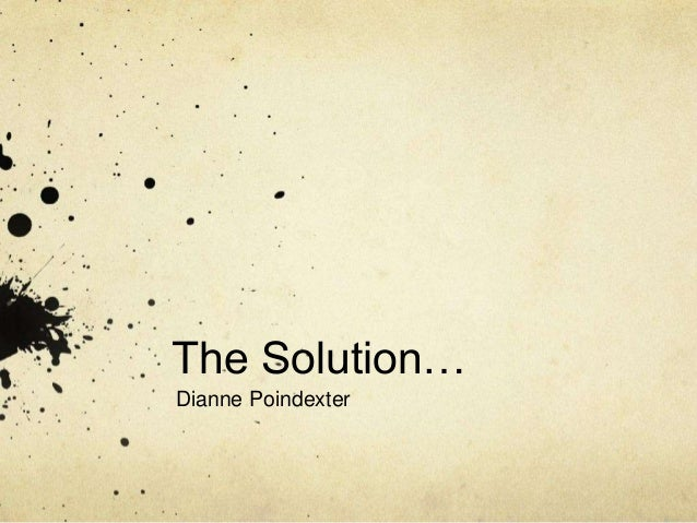 The Solution… Dianne Poindexter