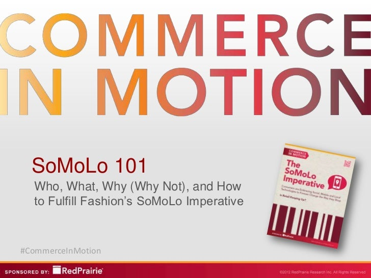 SoMoLo 101  Who, What, Why (Why Not), and How  to Fulfill Fashion's SoMoLo Imperative#CommerceInMotion