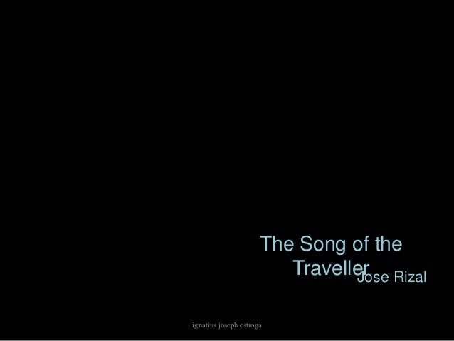 The Song of the                         Traveller Rizal                                Joseignatius joseph estroga