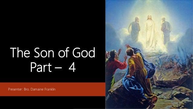 The Son of God Part – 4 Presenter: Bro. Damaine Franklin