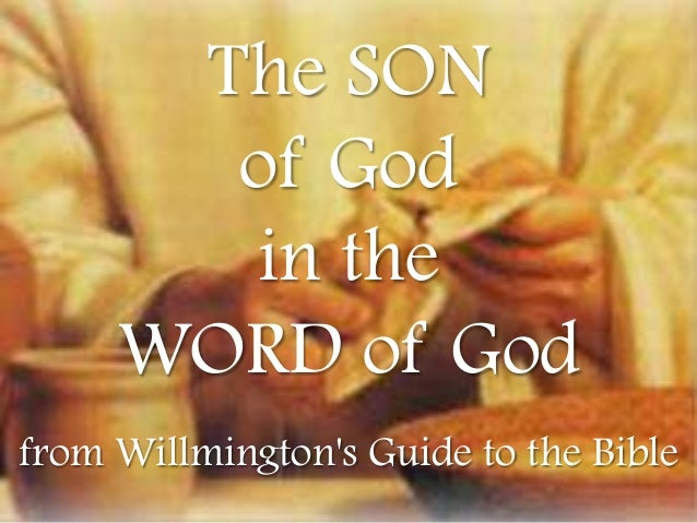 The SON of God in the WORD of God from Willmington's Guide to the Bible