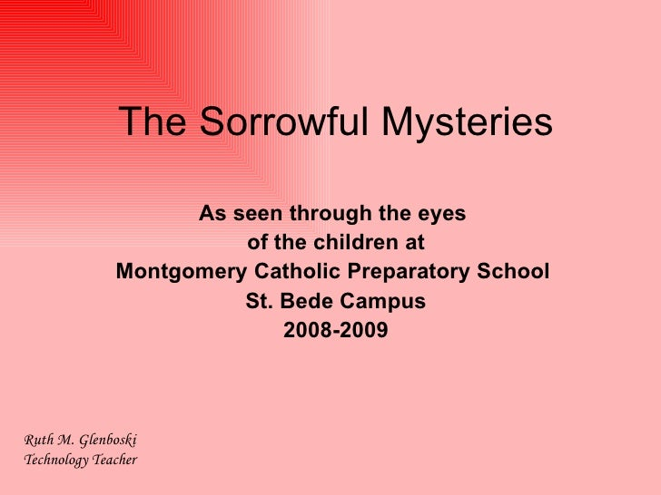 The Sorrowful Mysteries As seen through the eyes  of the children at Montgomery Catholic Preparatory School  St. Bede Camp...
