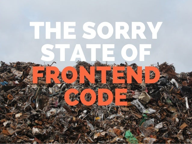 THE SORRY STATE OF FRONTEND CODE