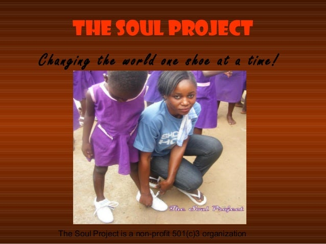 The Soul ProjectChanging the world one shoe at a time!   The Soul Project is a non-profit 501(c)3 organization