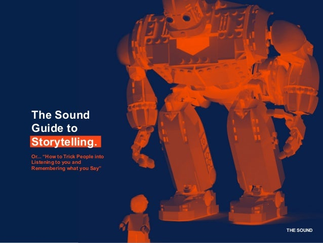"THE SOUND The Sound Guide to Storytelling. Or... ""How to Trick People into Listening to you and Remembering what you Say"""