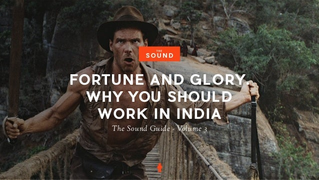 FORTUNE AND GLORY. WHY YOU SHOULD WORK IN INDIA The Sound Guide - Volume 3
