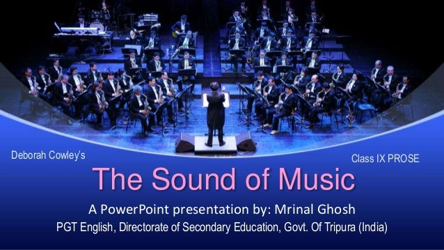 The Sound of Music A PowerPoint presentation by: Mrinal Ghosh PGT English, Directorate of Secondary Education, Govt. Of Tr...
