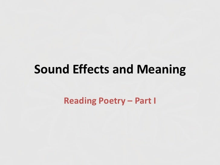 Sound Effects and Meaning<br />Reading Poetry – Part I<br />