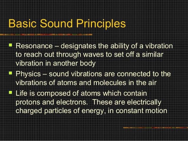 Basic Sound Principles   Resonance – designates the ability of a vibration    to reach out through waves to set off a sim...