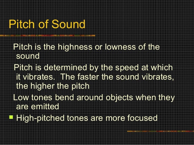 Pitch of Sound Pitch is the highness or lowness of the  sound Pitch is determined by the speed at which  it vibrates. The ...