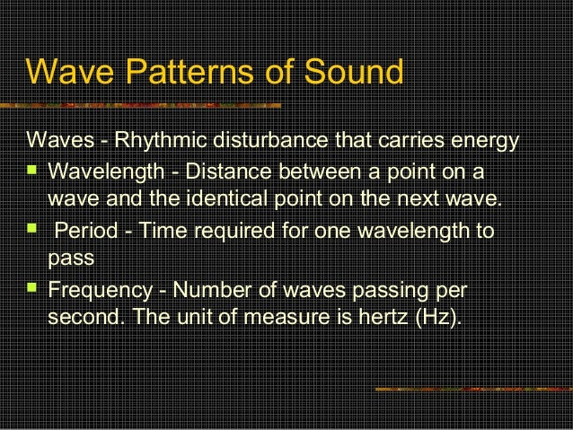 Wave Patterns of SoundWaves - Rhythmic disturbance that carries energy Wavelength - Distance between a point on a  wave a...