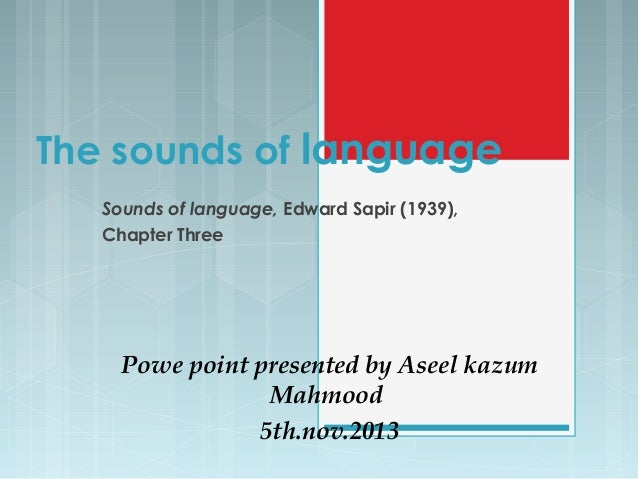 The sounds of language Sounds of language, Edward Sapir (1939), Chapter Three Powe point presented by Aseel kazum Mahmood ...